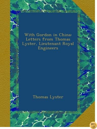 With Gordon in China: Letters from Thomas Lyster, Lieutenant Royal Engineers