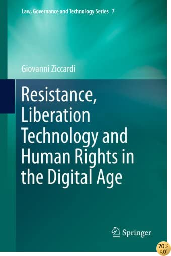 Resistance, Liberation Technology and Human Rights in the Digital Age: 7 (Law, Governance and Technology Series)