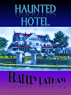 HAUNTED HOTEL by Mr. Bradley Latham