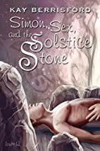 Simon, Sex and the Solstice Stone by Kay…