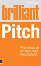 Brilliant Pitch: What to know, do and say to…