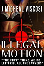 Illegal Motion by J. Micheal Viscosi