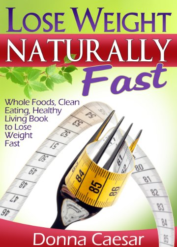 lose-weight-naturally-fast-whole-foods-clean-eating-healthy-living-book-to-lose-weight-fast