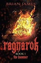 Ragnarok: Book 1: The Hammer by Brian James