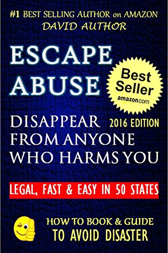 escape-abuse-disappear-from-anyone-who-harms-you-legal-fast-easy-in-50-states-be-invisible-disappear-violence-abuse-stalker-psychopath-rapist-how-to-book-guide-to-avoid-disaster