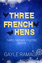 Three French Hens by Gayle Ramage