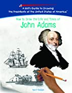 How To Draw The Life And Times Of John Adams…
