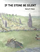 If the Stone Be Silent by Gerry P. Hizer
