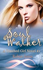 Soul Walker (A Touched Girl Series) by Robyn…