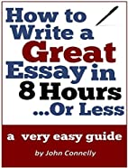 How to Write a Great Essay in 8 Hours or…