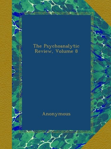 the-psychoanalytic-review-volume-8