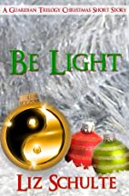 Be Light (The Guardian Trilogy) by Liz…