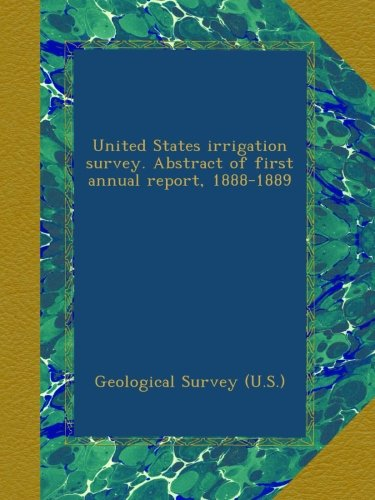 united-states-irrigation-survey-abstract-of-first-annual-report-1888-1889