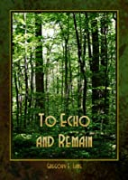 To Echo and Remain: A Love Story by Gregory…