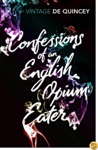 TConfessions of an English Opium-Eater (Vintage Classics)