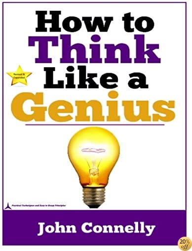 How to Think Like a Genius (Powerful Techniques and Principles for Massive Success) (The Learning Development Book Series 11)