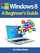 Windows 8: A Beginner's Guide by…