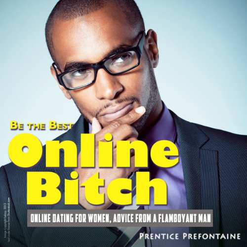 be-the-best-online-bitch-online-dating-for-women-advice-from-a-flamboyant-man