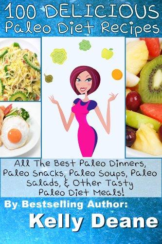 100-delicious-paleo-diet-recipes-all-the-best-paleo-dinners-paleo-snacks-paleo-soups-paleo-salads-other-tasty-paleo-diet-meals