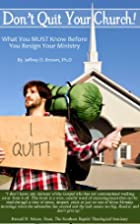 Don't Quit Your Church: What you Must…