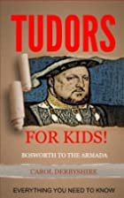 The Tudors for Kids! by Carol Derbyshire