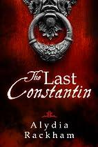 The Last Constantin by Alydia Rackham