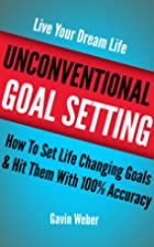 Unconventional Goal Setting: How To Set Life…