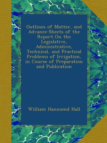 outlines-of-matter-and-advance-sheets-of-the-report-on-the-legislative-administrative-technical-and-practical-problems-of-irrigation-in-course-of-preparation-and-publication