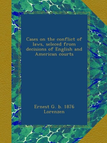 cases-on-the-conflict-of-laws-seleced-from-decisions-of-english-and-american-courts