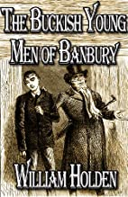 The Buckish Young Men of Banbury by William…