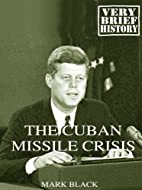 The Cuban Missile Crisis: A Very Brief…