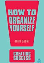 How to Organize Yourself (Creating Success)…