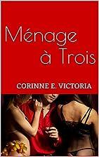 Ménage à Trois by Corinne E. Victoria
