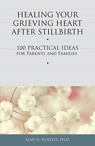 healing-your-grieving-heart-after-stillbirth-100-practical-ideas-for-parents-and-families-healing-your-grieving-heart-series