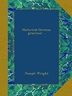 Historical German grammar by Joseph Wright