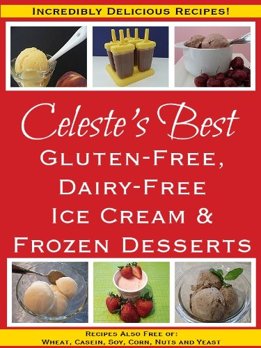 celestes-best-gluten-free-dairy-free-ice-cream-frozen-desserts-recipes-also-free-of-wheat-casein-soy-corn-nuts-and-yeast