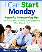 I Can Start Monday: Powerful Interviewing…