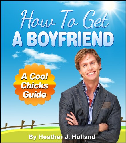 how-to-get-a-boyfriend-fool-proof-dating-advice-for-women