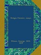 Religio Chemici, essays by George Wilson