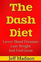 The Dash Diet: Lower Blood Pressure, Lose…