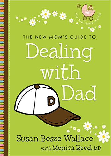 the-new-moms-guide-to-dealing-with-dad-the-new-moms-guides
