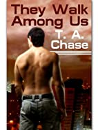 They Walk Among Us by T. A. Chase