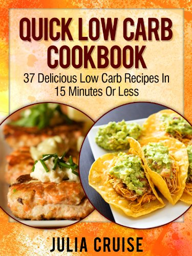 quick-low-carb-cookbook-37-delicious-low-carb-recipes-in-15-minutes-or-less-low-carb-cookbooks
