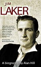 Jim Laker: A Biography by Alan Hill