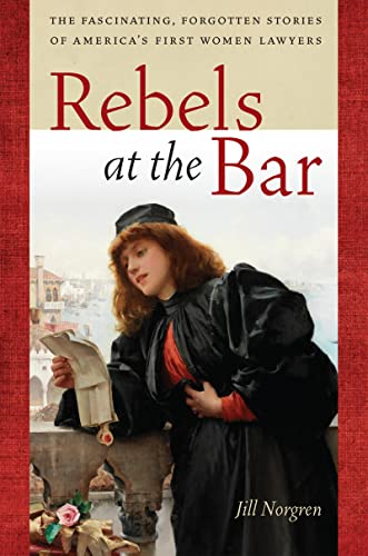 rebels-at-the-bar-the-fascinating-forgotten-stories-of-americas-first-women-lawyers