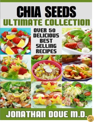 TChia Seeds: The Ultimate Collection - Over 50 Healthy & Delicious Recipes