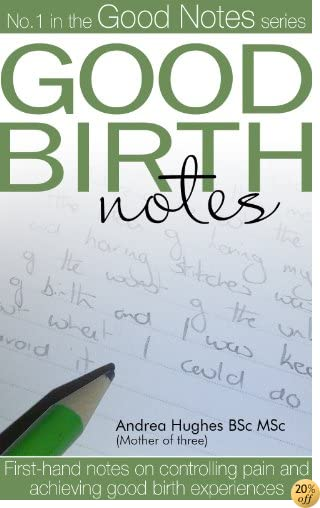 Good Birth Notes: First-hand notes on controlling pain and achieving good birth experiences (Good Notes Book 1)