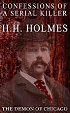 Confessions of the Serial Killer H.H. Holmes…