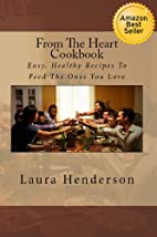 From The Heart Cookbook by Laura Henderson