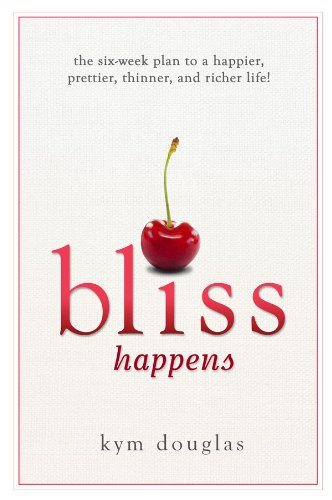 bliss-happens-the-six-week-plan-to-a-happier-prettier-thinner-and-richer-life